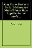 Kim Evans Presents Bridal Makeup for Multi-Ethnic Skin: A guide for the professional